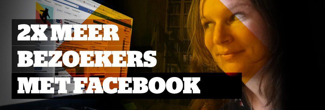 Haal 2x Meer Bezoekers naar je Website met Facebook