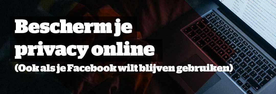 Bescherm je privacy online (voor Facebook blijvers)