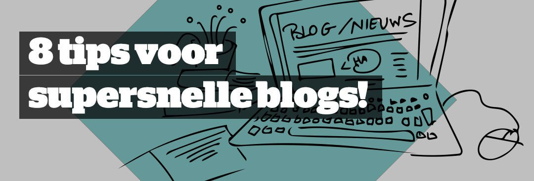 8 Tips voor supersnelle blogposts